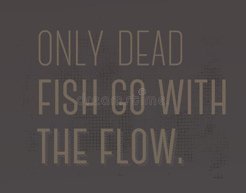 Solamente los pescados muertos van con la cita de la motivación del flujo ilustración del vector