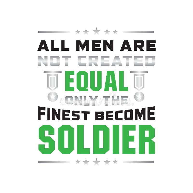 Soldier Quote and Saying. All men are not created equal, good for print stock illustration