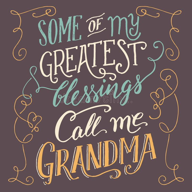 Some of my greatest blessings call me Grandma. Hand lettering and calligraphy quote about grandmother. Hand-drawn typography family sign royalty free illustration