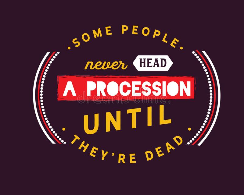 Some people never head a procession until they`re dead vector illustration