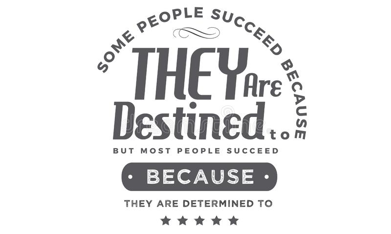 Some people succeed because they are destined to vector illustration