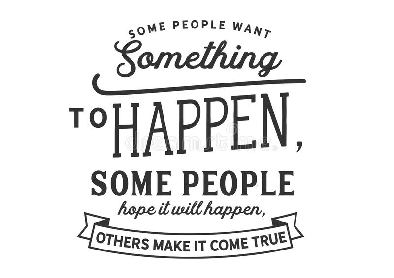 Some people want something to happen vector illustration