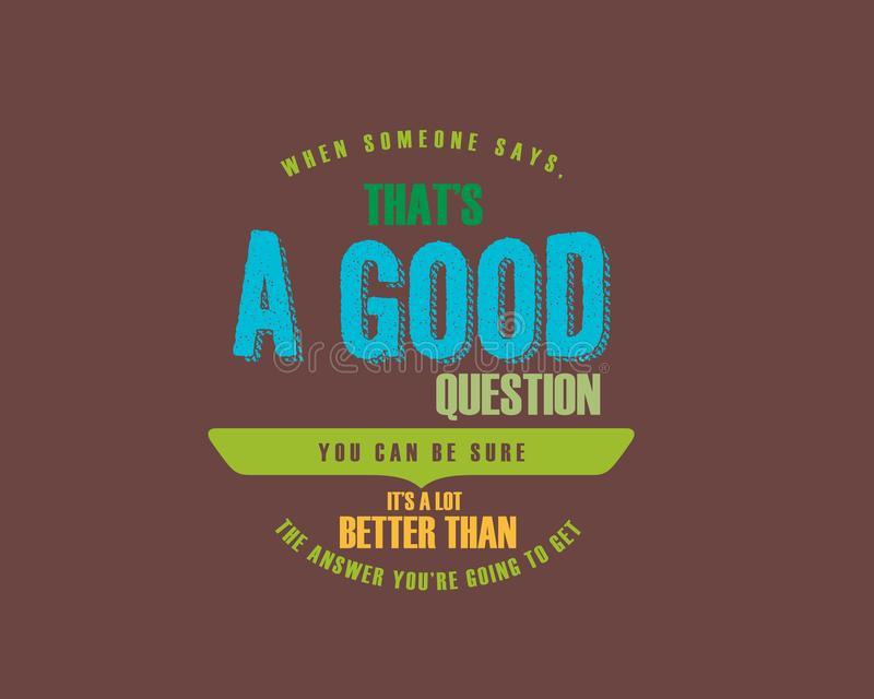 When someone says, that`s a good question you can be sure it`s a lot better than the answer you`re going to get royalty free illustration