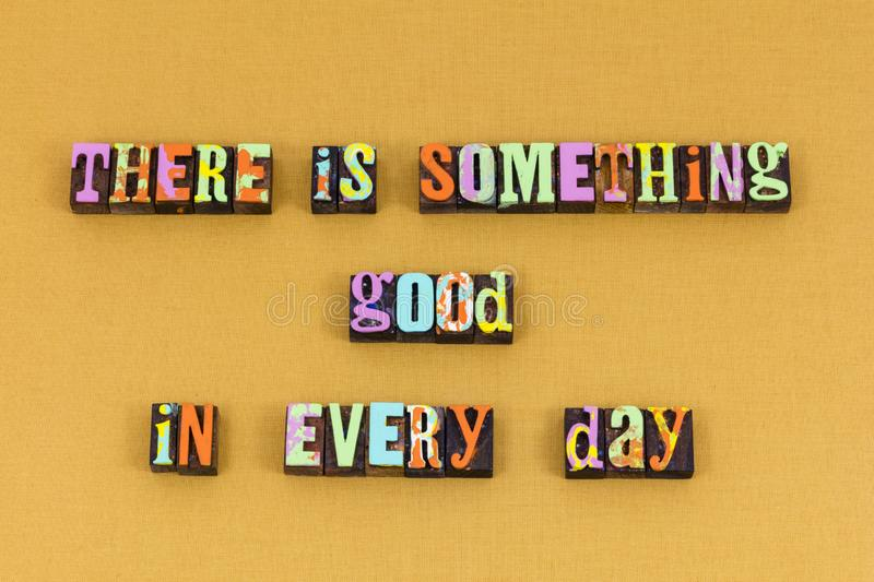 Something good life living day typography. Something good life living day letterpress typography different experience positive attitude thinking great best today royalty free stock image