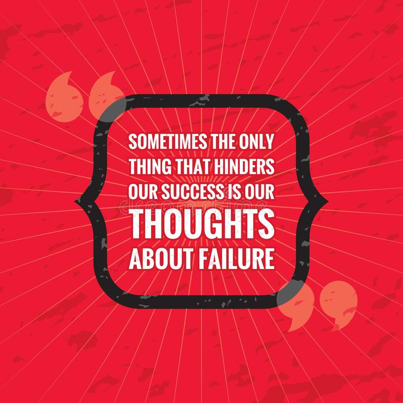 Sometimes the only thing that hinders our success is our thoughts about failure. Inspiring positive motivation quote poster stock illustration