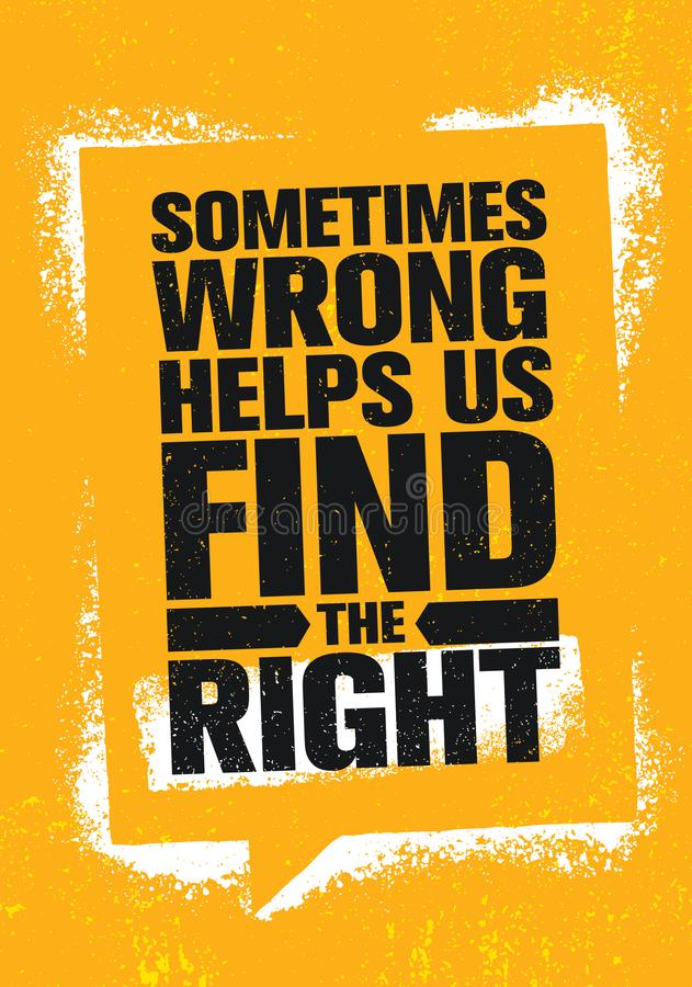 Sometimes Wrong Helps Us Find The Right. Inspiring Creative Motivation Quote Poster Template. Vector Typography Banner. Design Concept On Grunge Texture Rough royalty free illustration
