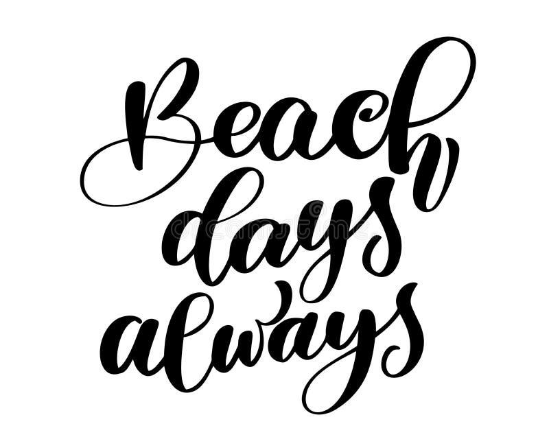 Sommar för hand för text för stranddagar som alltid dragen märker den handskrivna kalligrafidesignen, vektorillustration, citatio royaltyfri illustrationer
