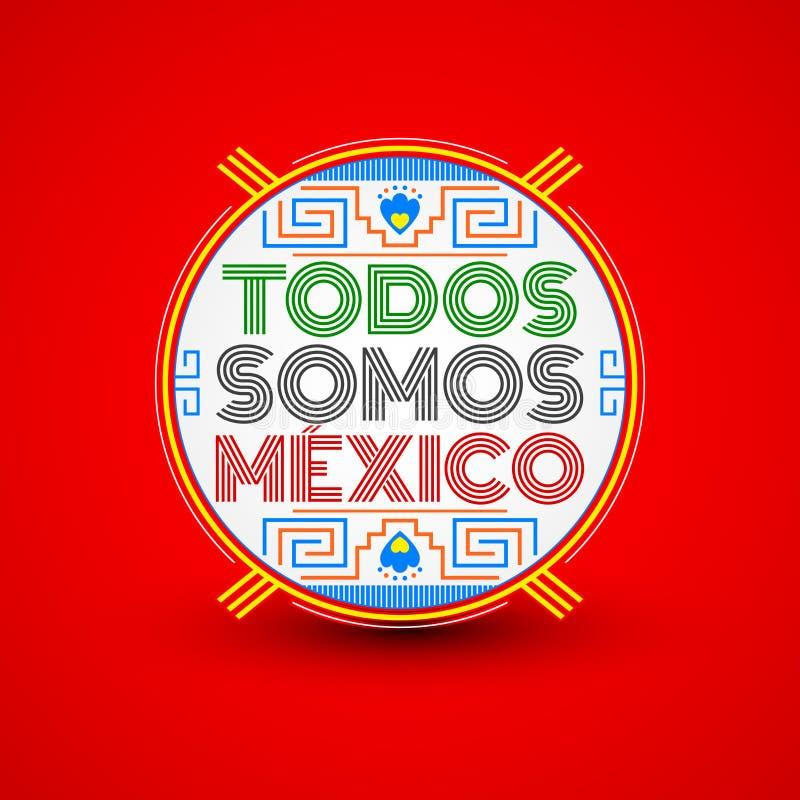 Somos México, traducción española del Todos: Somos todo el México, diseño de letras mexicano del vector ilustración del vector