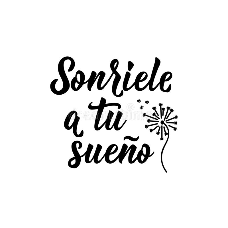 Sonrisa a su sueño - en español deletreado Ejemplo de la tinta Caligraf?a moderna del cepillo Sonriele un sueno del tu libre illustration