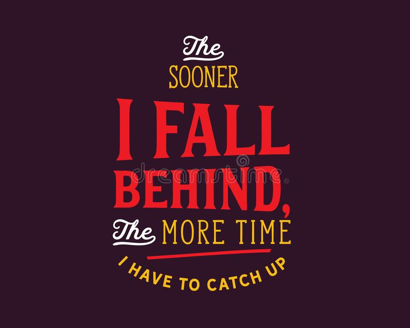 The sooner I fall behind, the more time I have to catch up. Best motivational quote royalty free illustration