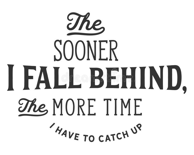 The sooner I fall behind, the more time I have to catch up. Best motivational quote vector illustration