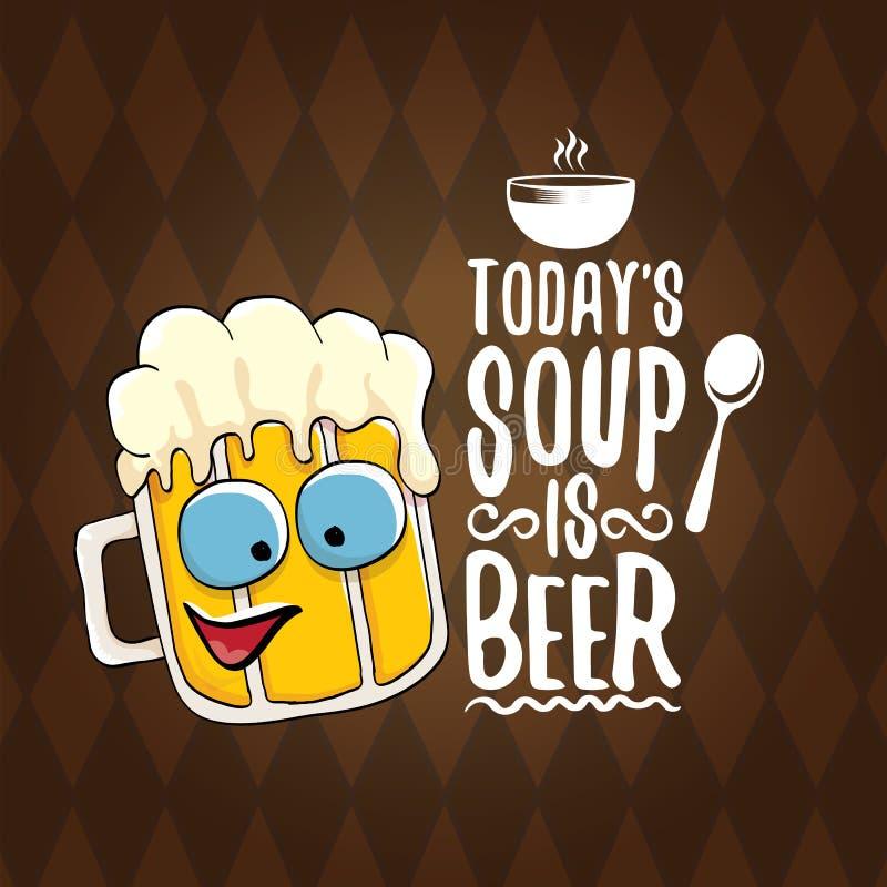 A sopa de hoje é cartaz da ilustração ou do verão do conceito do menu do vetor da cerveja vector o caráter funky da cerveja com s ilustração do vetor