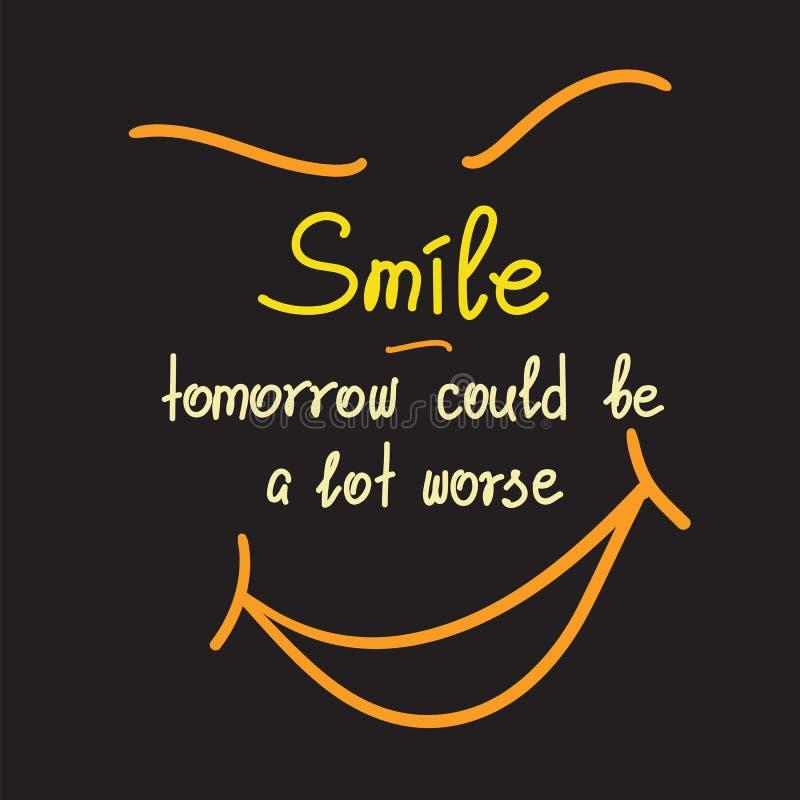 Sorriso - amanhã poderia ser uma rotulação inspirador mais má das citações ilustração royalty free