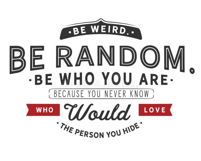 Soyez étrange Soyez aléatoire Soyez qui vous êtes Puisque vous ne savez jamais qui aimerait la personne vous cachez illustration de vecteur