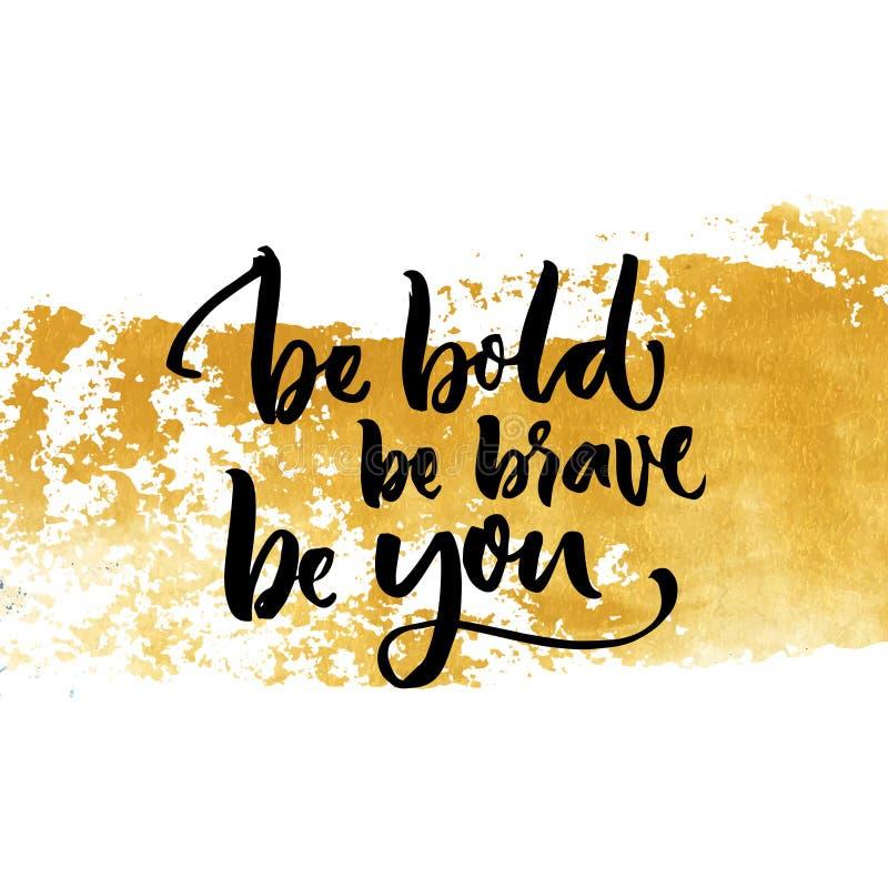 Soyez audacieux, soyez courageux, soyez vous L'inspiration indiquant la calligraphie sur d'or sèchent la course de brosse illustration libre de droits
