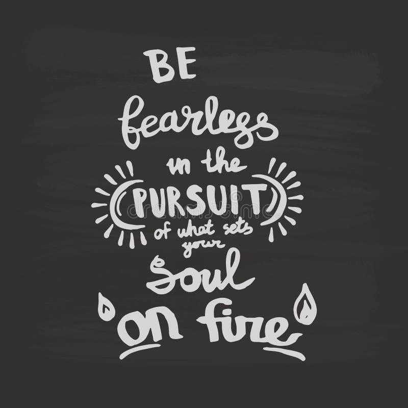 Soyez courageux à la poursuite de ce qui place votre âme sur la calligraphie de monogramme d'écriture du feu Art gravé d'encre illustration stock