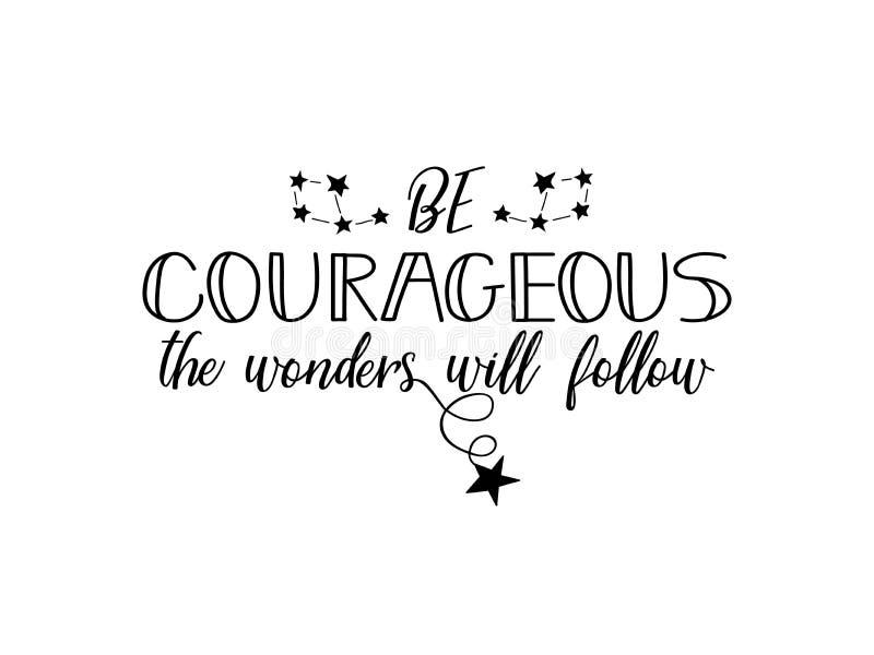 Soyez courageux, les merveilles suivra lettrage Illustration de vecteur de calligraphie illustration stock
