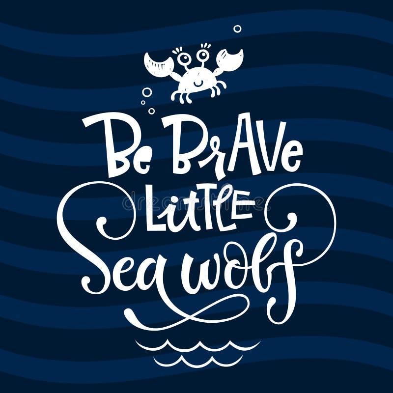 Soyez courageux peu de citation de loup de mer Expression grotesque tirée par la main de logo de vecteur de lettrage de style de  illustration stock
