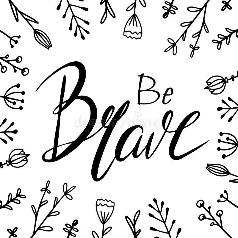 Soyez lettrage tiré par la main courageux avec des fleurs de griffonnage Calligraphie de brosse Carte de voeux carrée avec la cit illustration stock