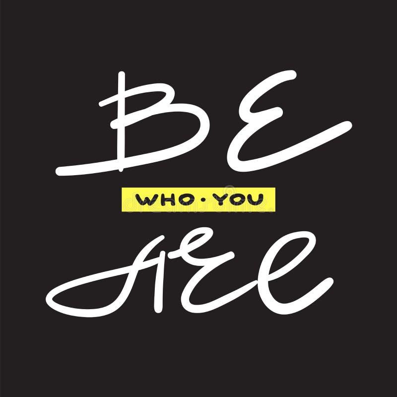 Soyez qui vous êtes - simple inspirez et citation de motivation Beau lettrage tiré par la main illustration libre de droits