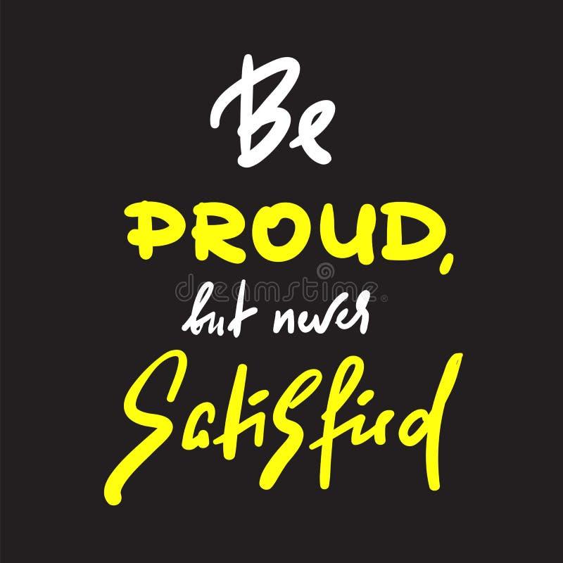 Soyez satisfaisant fier mais plus nouveau - inspirez et citation de motivation Beau lettrage tiré par la main Copie pour l'affich illustration libre de droits