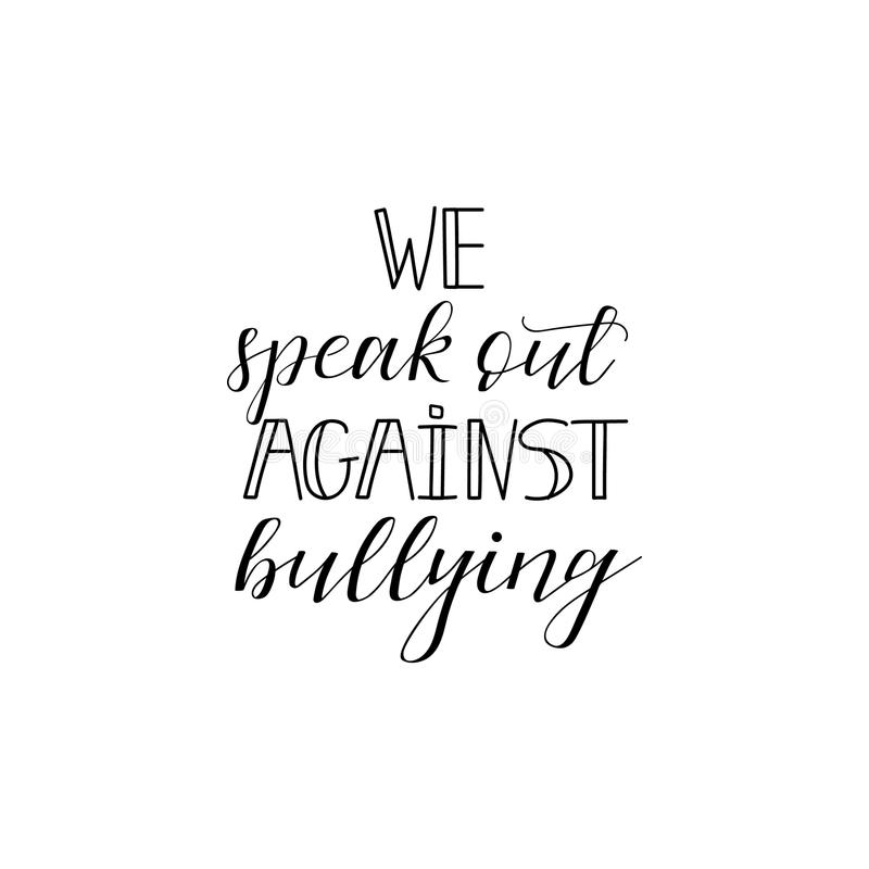We speak out against bullying. Lettering. calligraphy vector illustration. stock illustration