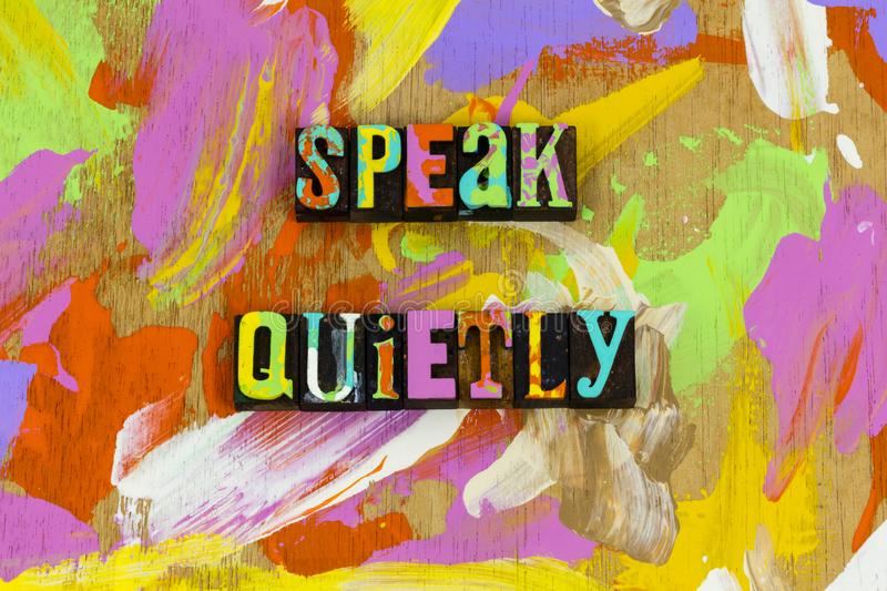 Speak quietly be quiet soft silence patience gently truth. Speak quietly be quiet soft silence patience gentle kindness truth letterpress honesty noisy listen stock photo