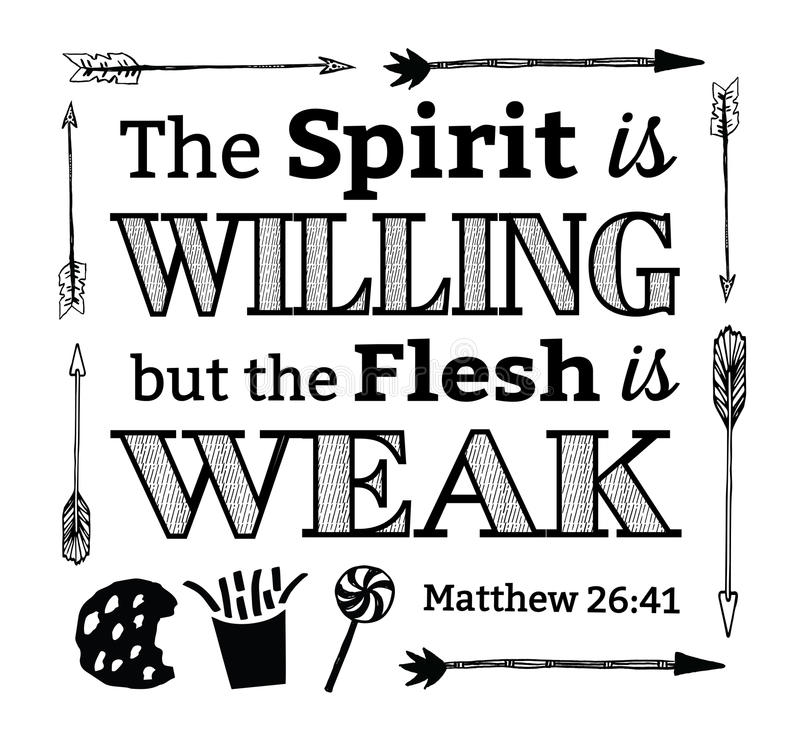 The Spirit is Willing but the Flesh is Weak Emblem. The Spirit is Willing but the Flesh is Weak Christian Hand Drawn Bible Scripture Design Art Card from Gospel royalty free illustration