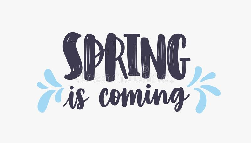 Spring Is Coming lettering or inscription written with creative font and decorated by blue droplets. Handwritten. Springtime phrase isolated on white background stock illustration