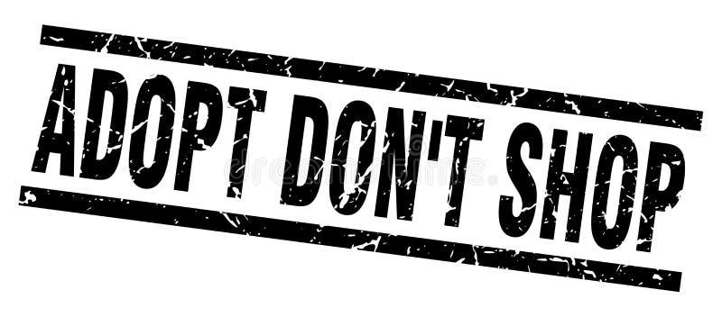 Square grunge adopt don`t shop stamp. Square grunge black adopt don`t shop stamp royalty free illustration
