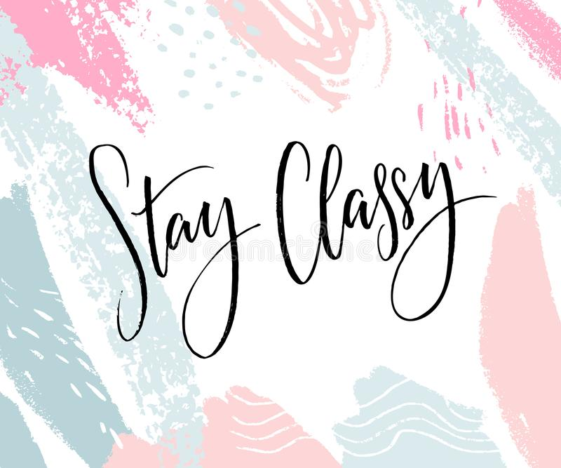 Stay Classy. Inspirational quote, modern lettering. Black calligraphy on abstract pastel background stock illustration