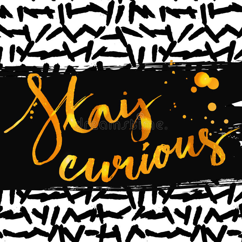 Stay curious. Golden calligraphy with ink drops. Inspirational quote expressive handwritten with brush on messy marker. Texture. Vector design for t-shirts stock illustration