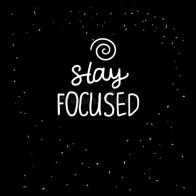 Stay FOCUSED freehand lettering inscription. White hand drawn Vector isolated on black background. Space card vector illustration
