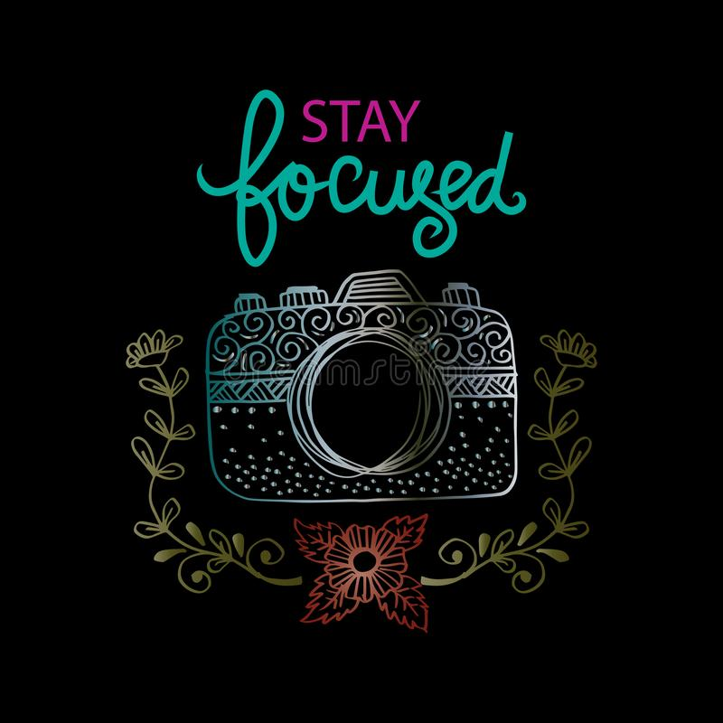 Stay focused lettering with camera. Motivational quote vector illustration