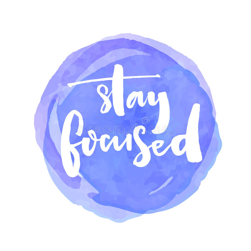 Stay focused. Motivation quote about productivity and concentration on the work and learning. White vector brush. Lettering saying at blue watercolor stain stock illustration