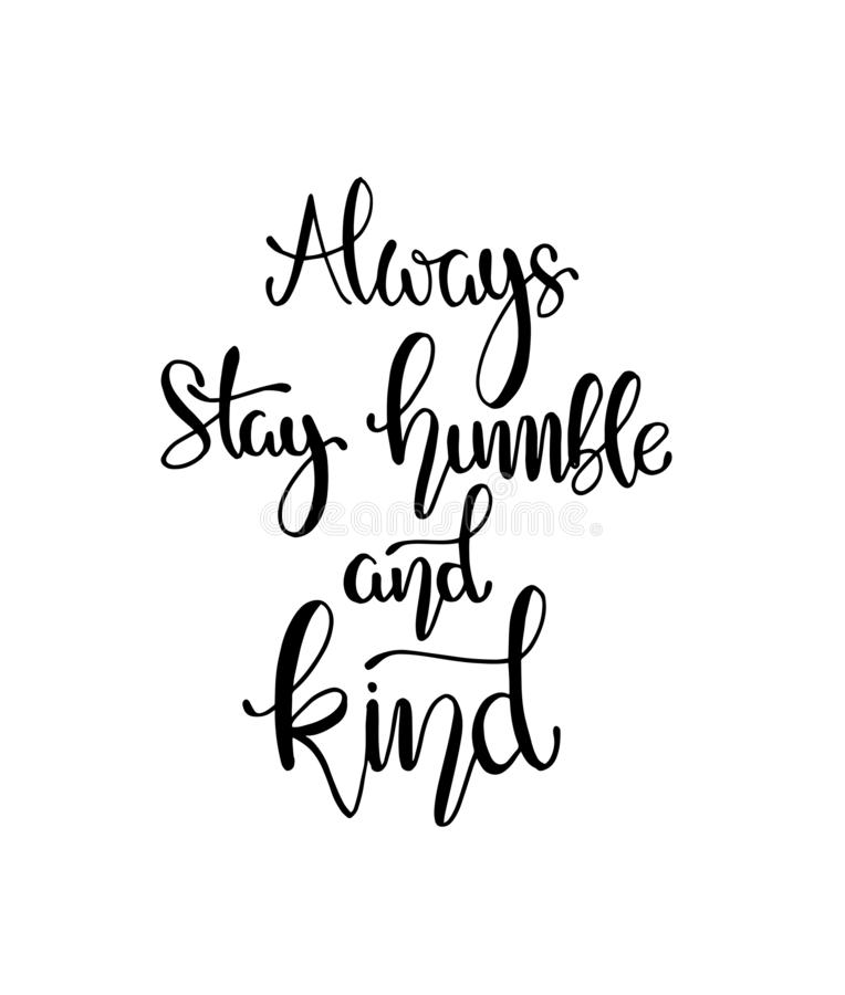 Always stay humble and kind, hand written lettering. Inspirational quote. Vector illustration stock illustration