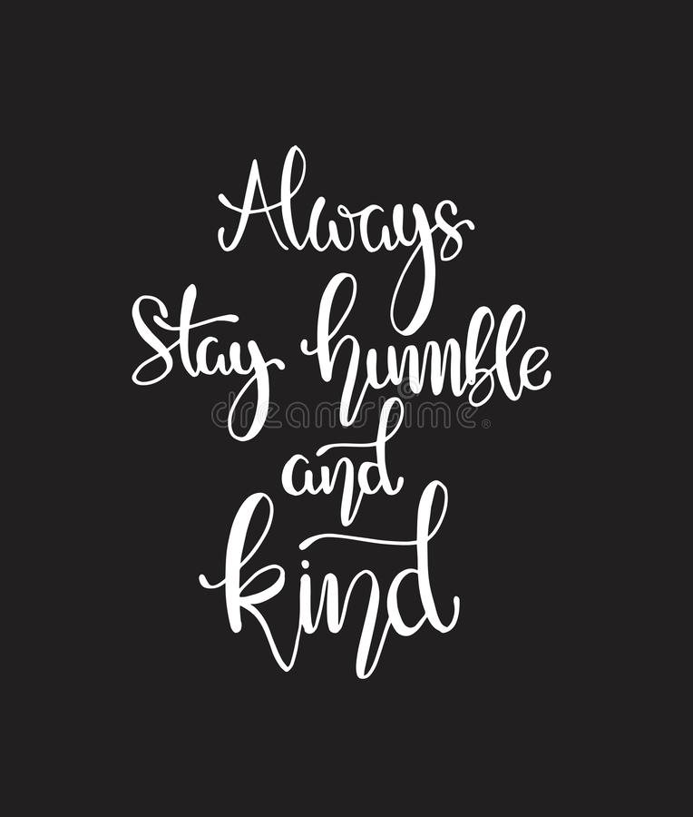 Always stay humble and kind, hand written lettering. Inspirational quote. Vector illustration royalty free illustration