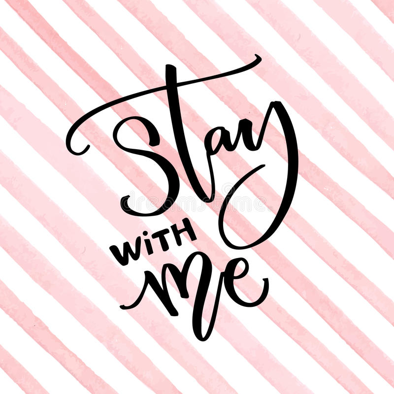 Stay with me. Inspirational saying about love. Modern calligraphy caption on watercolor pink stripes background royalty free illustration