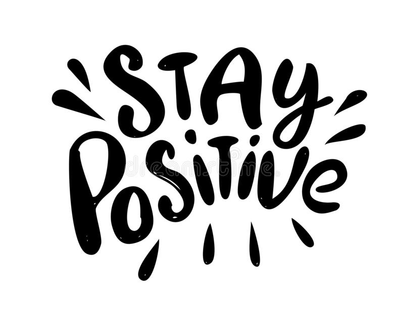 Stay positive - hand drawn text. Trendy hand lettering. Calligraphy isolated quote in black ink. Vector illustration royalty free illustration