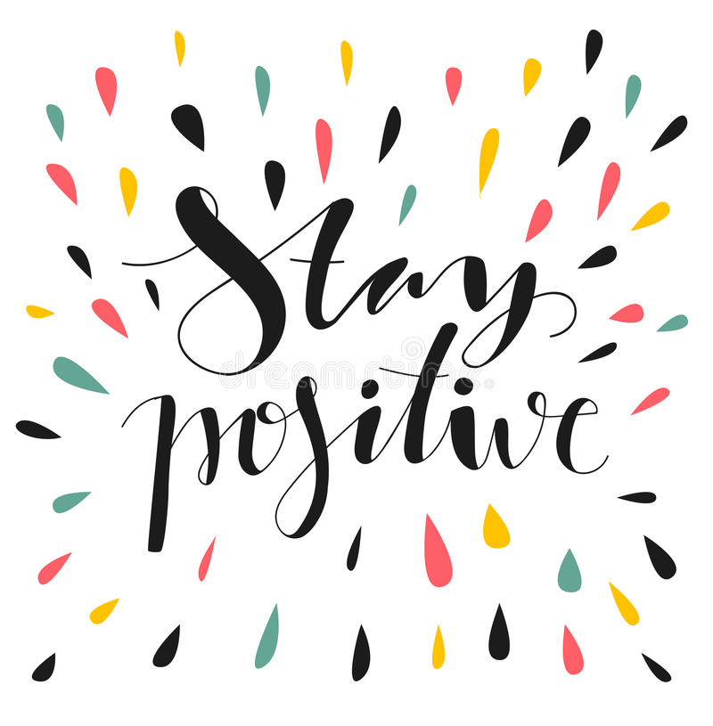 Stay positive. Hand written lettering. Motivational inspirational quote. Inspirational poster, print, clothing design stock illustration