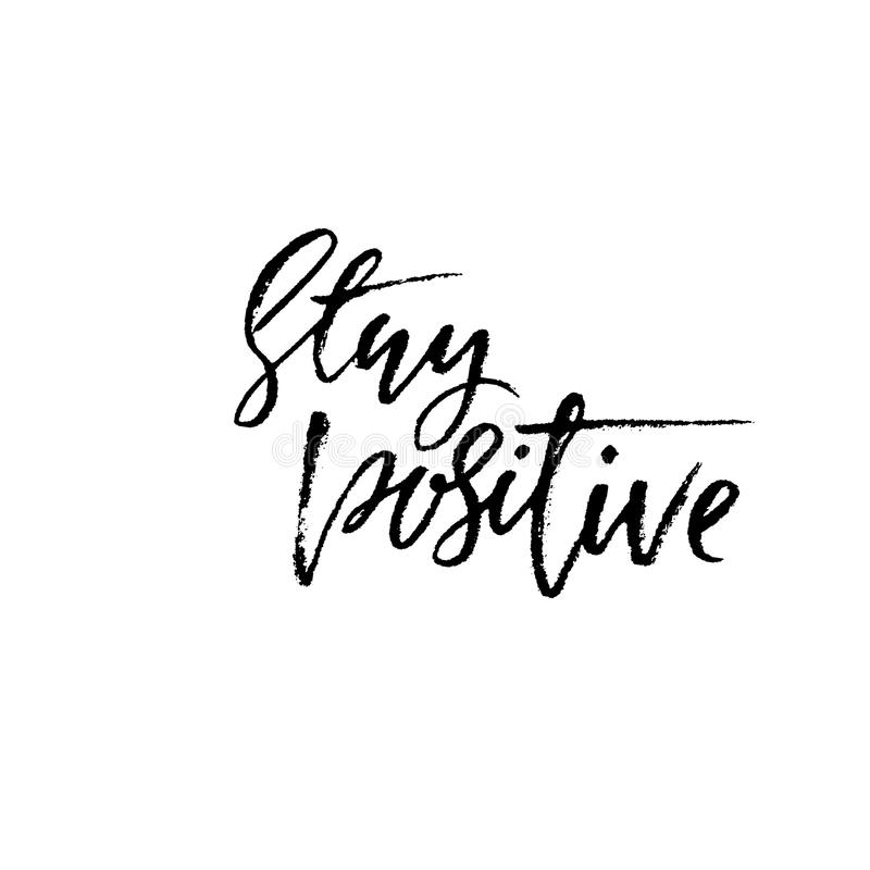 Stay positive. Inspirational quote about happy. Dry brush calligraphy phrase. Lettering in boho style for print and vector illustration