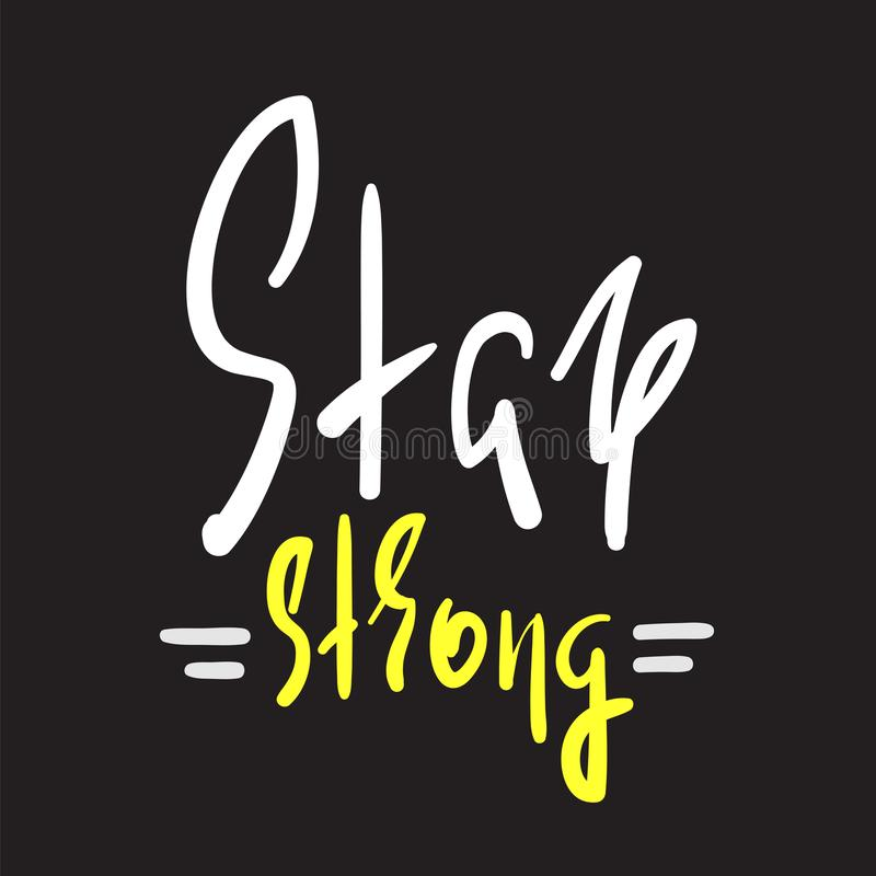 Stay strong - simple inspire and motivational quote. Hand drawn beautiful lettering. Print for inspirational poster, vector illustration