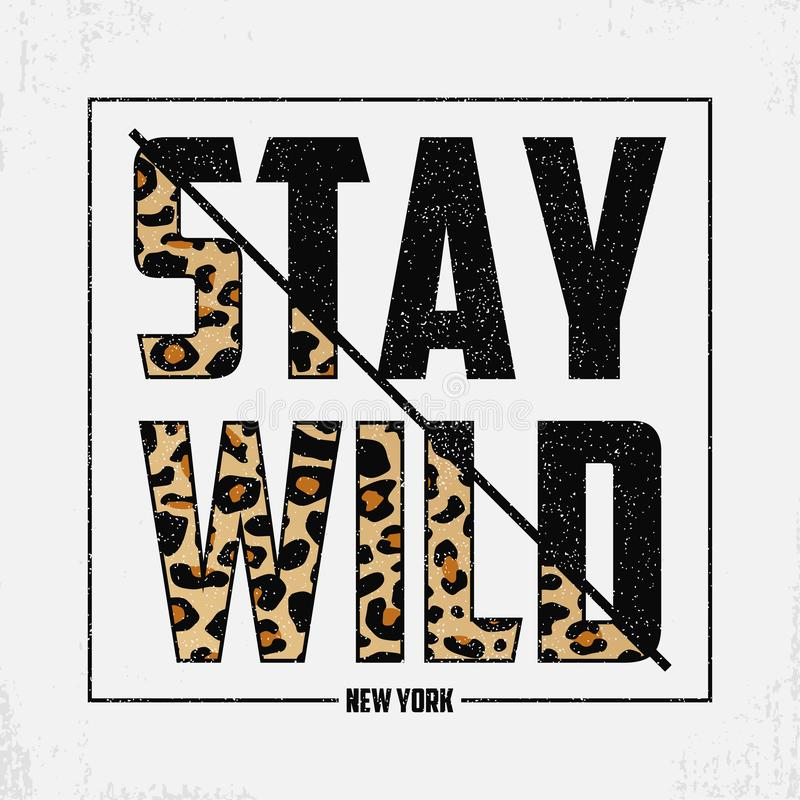 Stay Wild - composite slogan with leopard texture. T-shirt typography print with animal skin. Tee shirt trendy print. Vector. stock illustration
