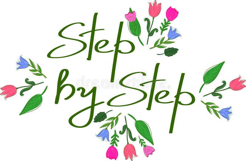 Step by step inspirational quote. Hand written lettering and floral elements stock illustration