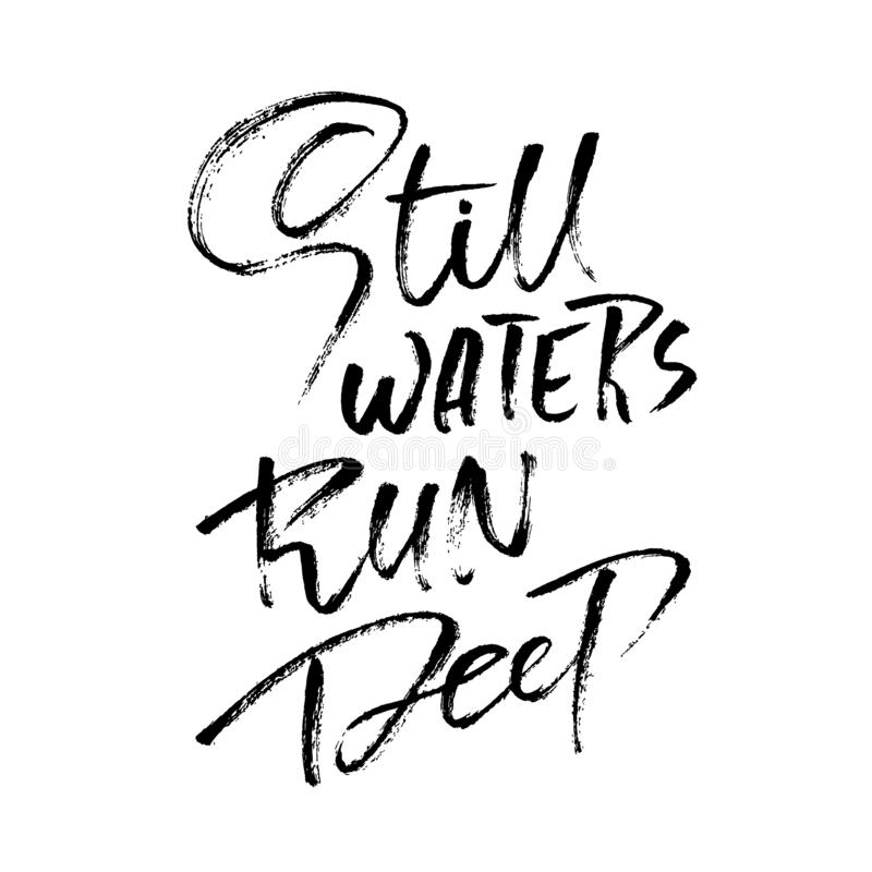 Still waters run deep. Hand drawn dry brush lettering. Ink illustration. Modern calligraphy phrase. Vector illustration. Still waters run deep. Hand drawn dry royalty free illustration
