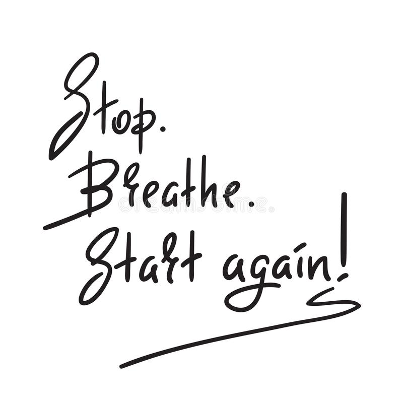 Stop Breathe Start again - simple inspire and motivational quote. Hand drawn beautiful lettering. Print for inspirational poster vector illustration