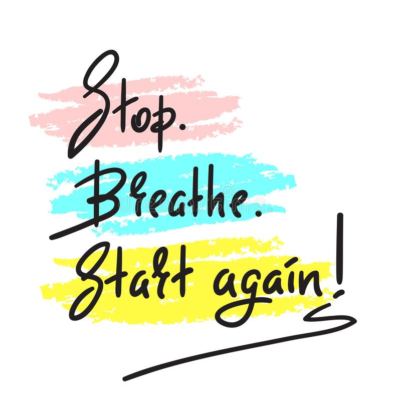 Stop Breathe Start again - simple inspire and motivational quote. Hand drawn beautiful lettering. Print for inspirational poster, royalty free illustration
