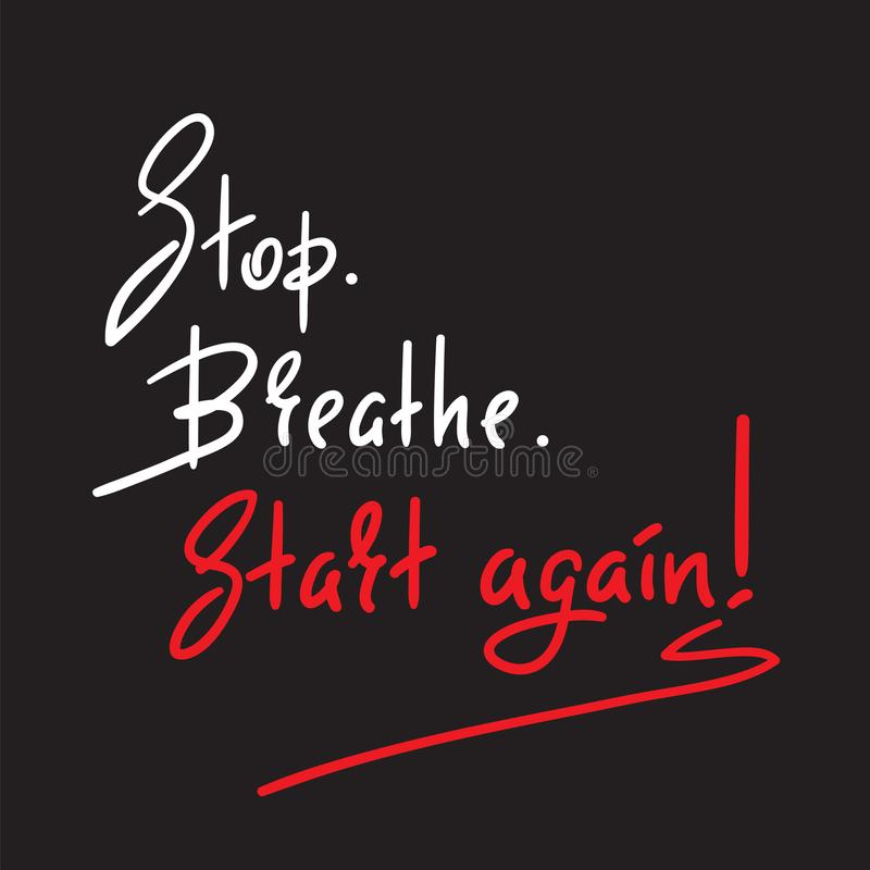 Stop Breathe Start again - simple inspire and motivational quote. stock illustration