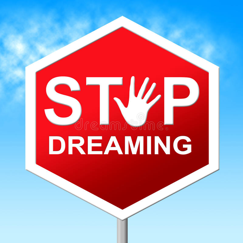 Stop Dreaming Means Warning Sign And Aspiration. Stop Dreaming Showing Night Control And Daydream stock illustration