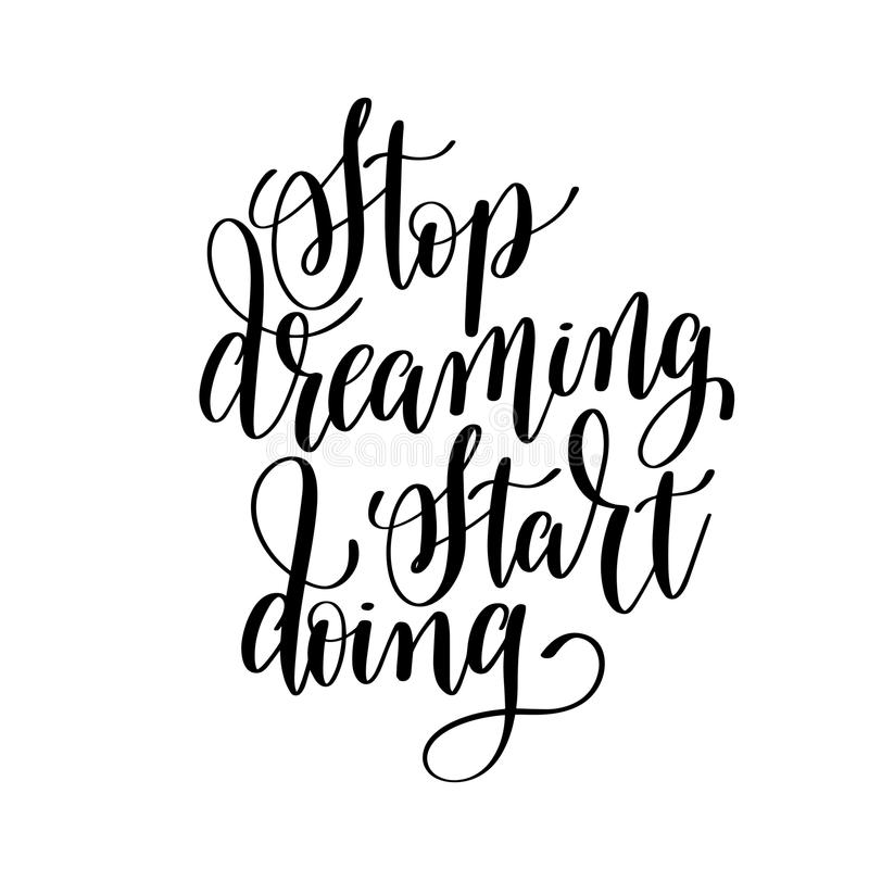 Stop dreaming start doing black and white hand lettering inscrip. Tion, handwritten motivational and inspirational positive quote, calligraphy vector stock illustration